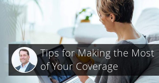 Tips for Making the Most of Your Coverage