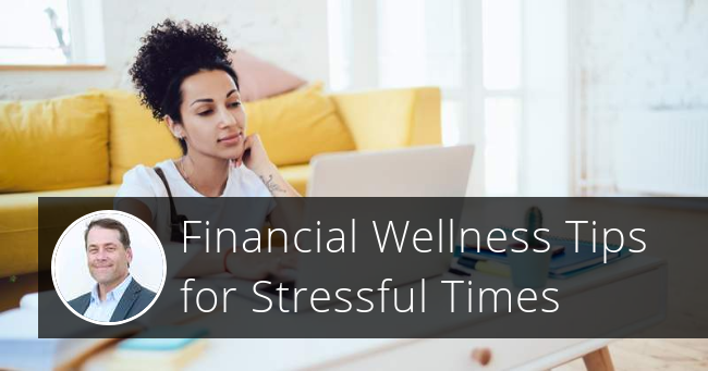 Financial Wellness Tips for Stressful Times
