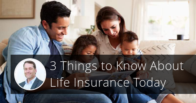 3 Things to Know About Life Insurance Today