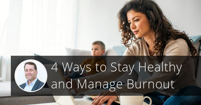 4 Ways to Stay Healthy and Manage Burnout